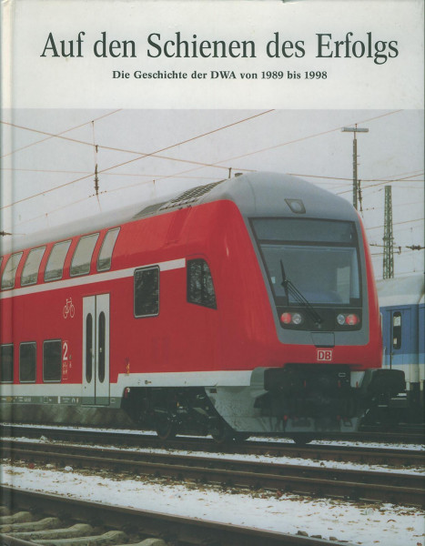 Buch Auf den Schienen des Erfolgs - Die Geschichte der DWA von 1989-1998
