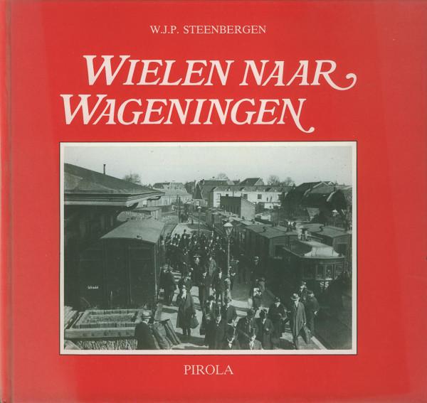 Buch Wielen naar Wageningen 1882 - 1937 - 1968