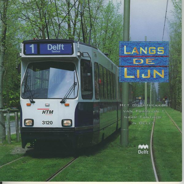 Buch Langs de Lijn - Delft - Het doortrekken van Tramlijn 1 naar Tanthof in Delft