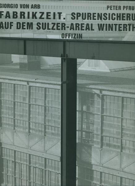 Buch Fabrikzeit - Spurensicherung auf dem Sulzer-Areal (Winterthur)