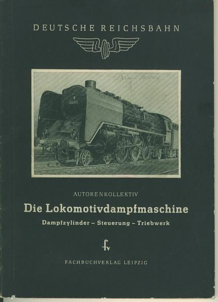 Buch Die Lokomotivdampfmaschine - Dampfzylinder - Steuerung - Triebwerk