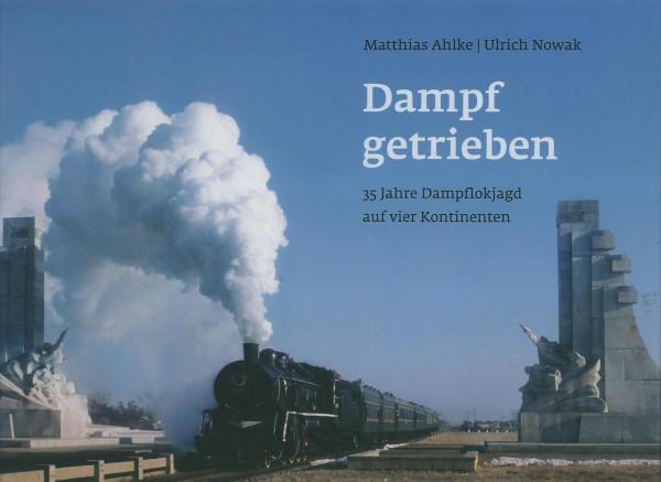 Buch Dampf getrieben - 35 Jahre Dampflokjagd auf 4 Kontinenten